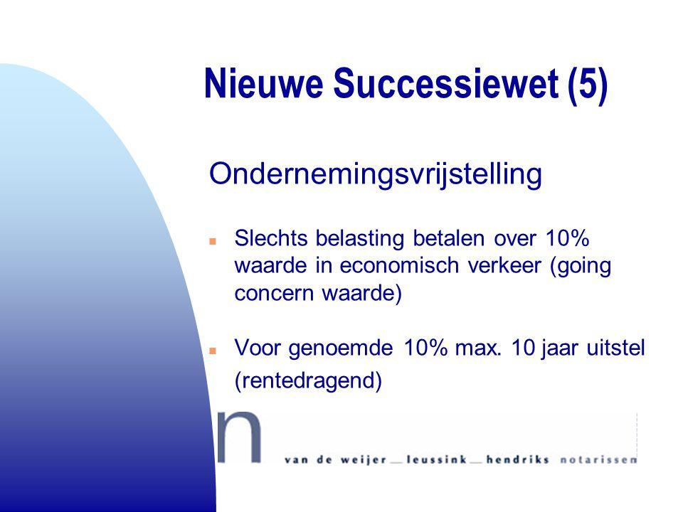 Nieuwe Successiewet (5) Ondernemingsvrijstelling n Slechts belasting betalen over 10% waarde in economisch verkeer (going concern waarde) n Voor genoe