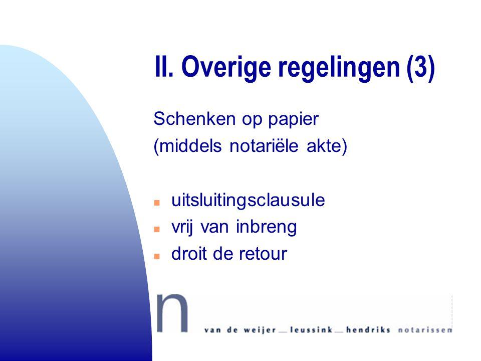 II. Overige regelingen (3) Schenken op papier (middels notariële akte) n uitsluitingsclausule n vrij van inbreng n droit de retour