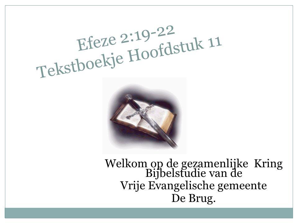 Efeze 2:19-22 Tekstboekje Hoofdstuk 11 Welkom op de gezamenlijke Kring Bijbelstudie van de Vrije Evangelische gemeente De Brug.