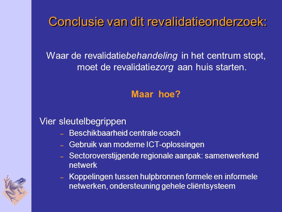 Conclusie van dit revalidatieonderzoek: Waar de revalidatiebehandeling in het centrum stopt, moet de revalidatiezorg aan huis starten.