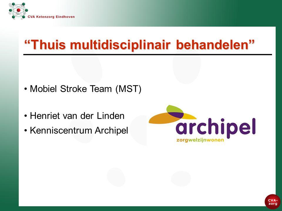 Mobiel Stroke Team (MST) Henriet van der Linden Kenniscentrum Archipel Thuis multidisciplinair behandelen