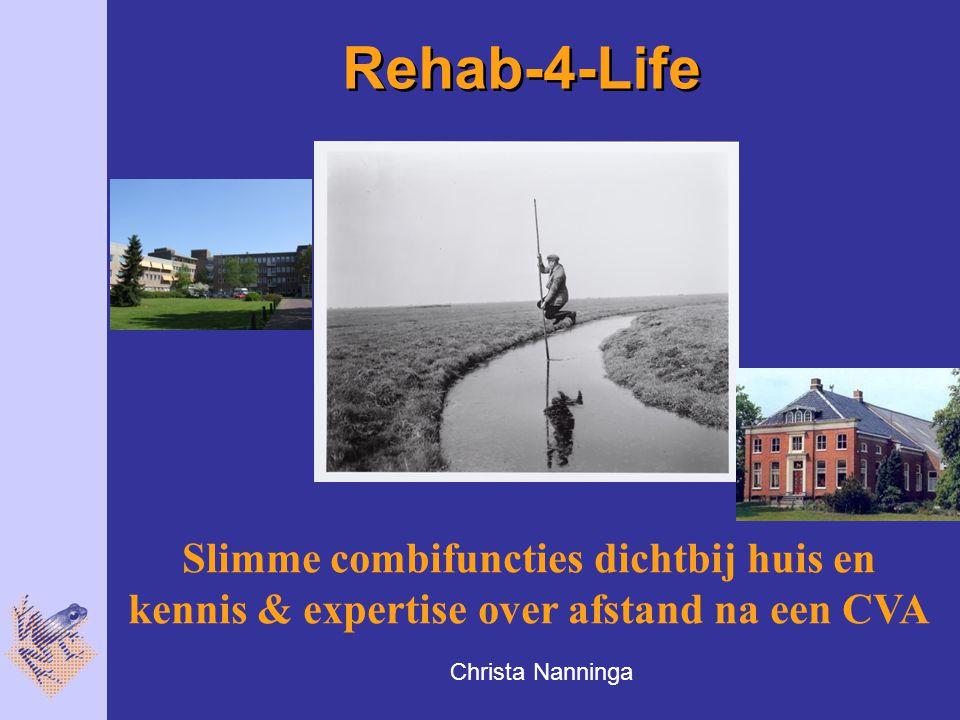 Rehab-4-Life Christa Nanninga Slimme combifuncties dichtbij huis en kennis & expertise over afstand na een CVA