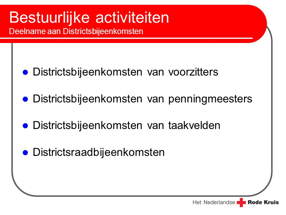Bestuurlijke activiteiten Deelname aan Districtsbijeenkomsten Districtsbijeenkomsten van voorzitters Districtsbijeenkomsten van penningmeesters Distri
