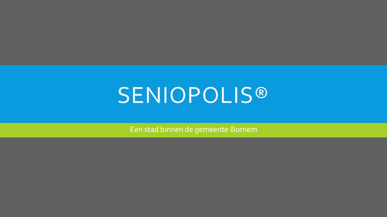 SENIOPOLIS® Een stad binnen de gemeente Bornem