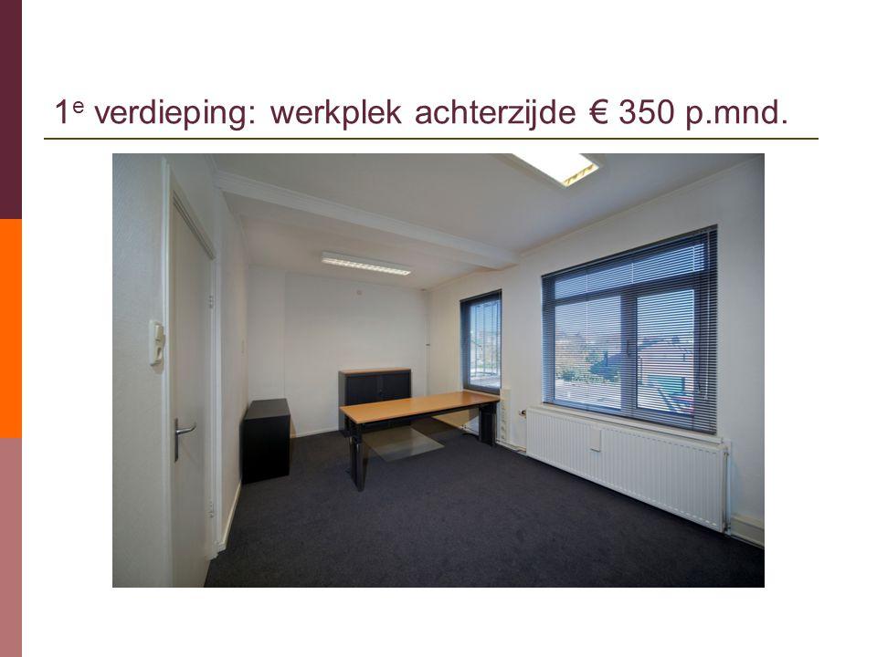 1 e verdieping: werkplek achterzijde € 350 p.mnd.