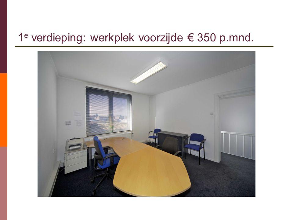 1 e verdieping: werkplek voorzijde € 350 p.mnd.