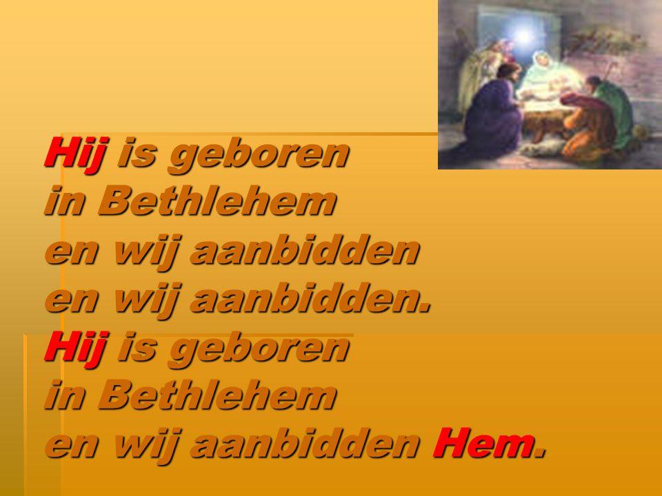 Hij is geboren in Bethlehem en wij aanbidden en wij aanbidden.