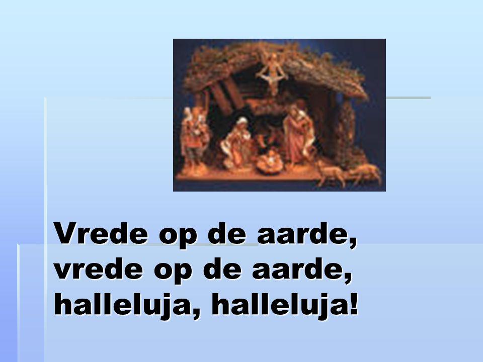 Vrede op de aarde, vrede op de aarde, halleluja, halleluja!