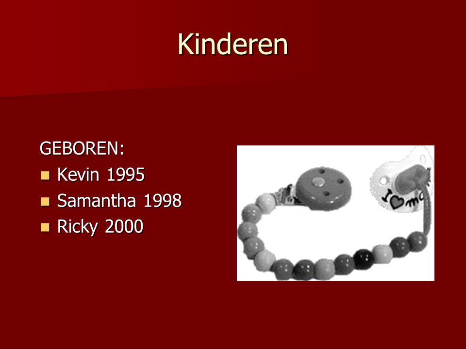 Kinderen GEBOREN: Kevin 1995 Kevin 1995 Samantha 1998 Samantha 1998 Ricky 2000 Ricky 2000