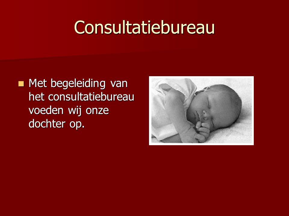 Consultatiebureau Met begeleiding van het consultatiebureau voeden wij onze dochter op.
