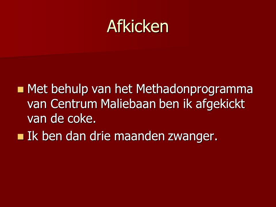 Afkicken Met behulp van het Methadonprogramma van Centrum Maliebaan ben ik afgekickt van de coke.