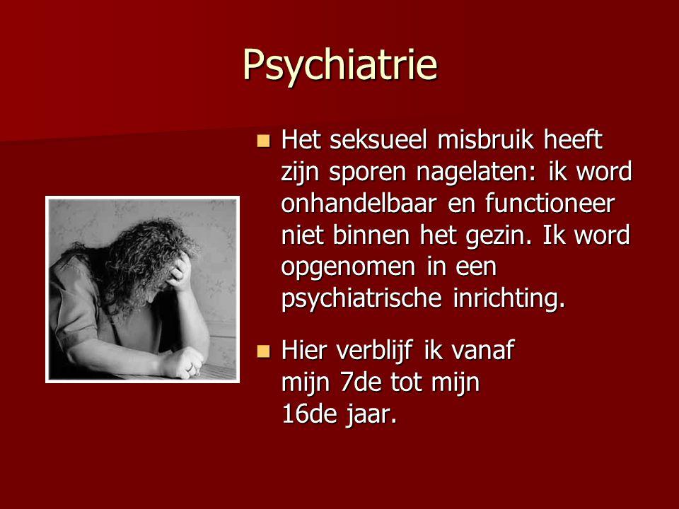 Psychiatrie Hier verblijf ik vanaf mijn 7de tot mijn 16de jaar.