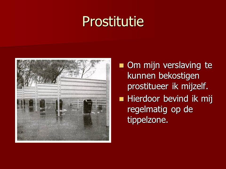 Prostitutie Om mijn verslaving te kunnen bekostigen prostitueer ik mijzelf.
