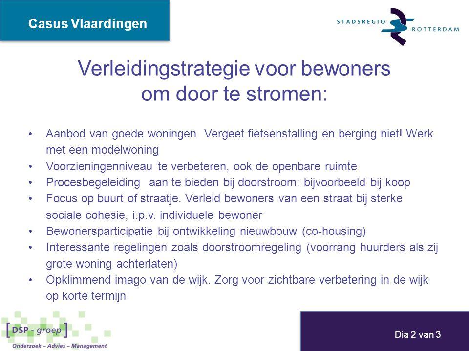 Verleidingstrategie voor bewoners om door te stromen: Aanbod van goede woningen. Vergeet fietsenstalling en berging niet! Werk met een modelwoning Voo
