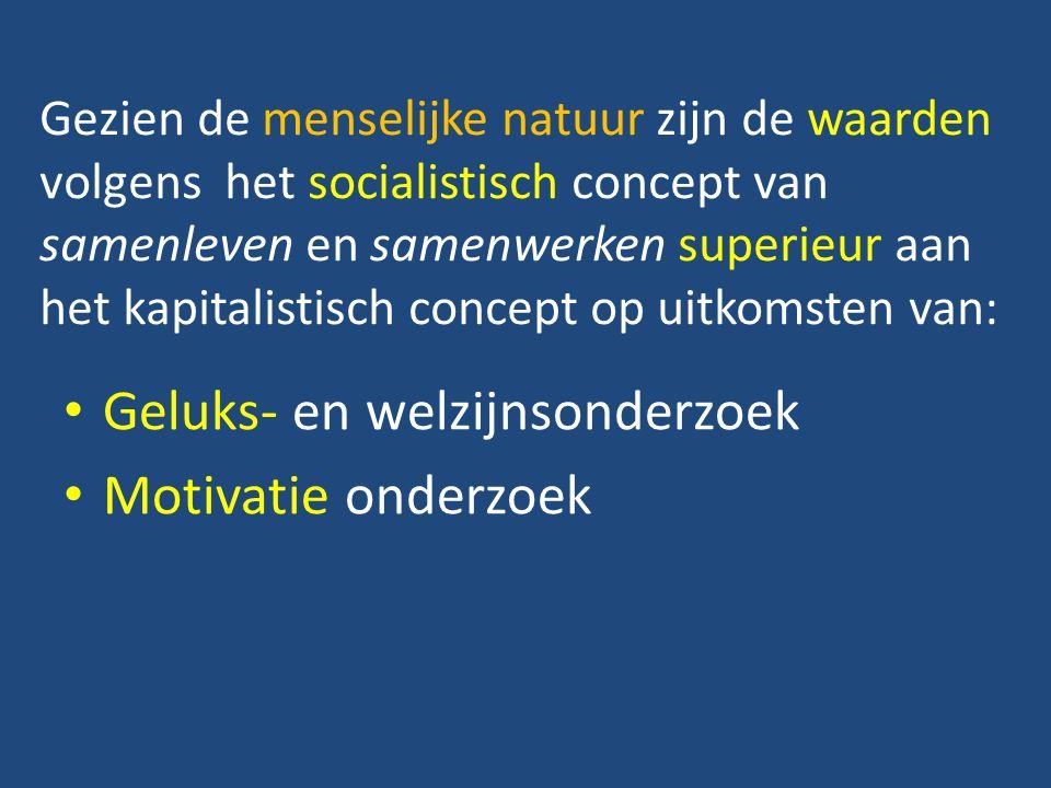 Gezien de menselijke natuur zijn de waarden volgens het socialistisch concept van samenleven en samenwerken superieur aan het kapitalistisch concept op uitkomsten van: Geluks- en welzijnsonderzoek Motivatie onderzoek