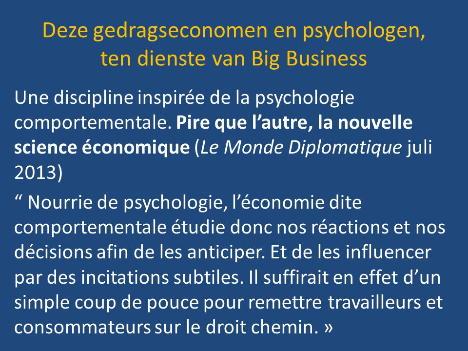 Deze gedragseconomen en psychologen, ten dienste van Big Business Une discipline inspirée de la psychologie comportementale.