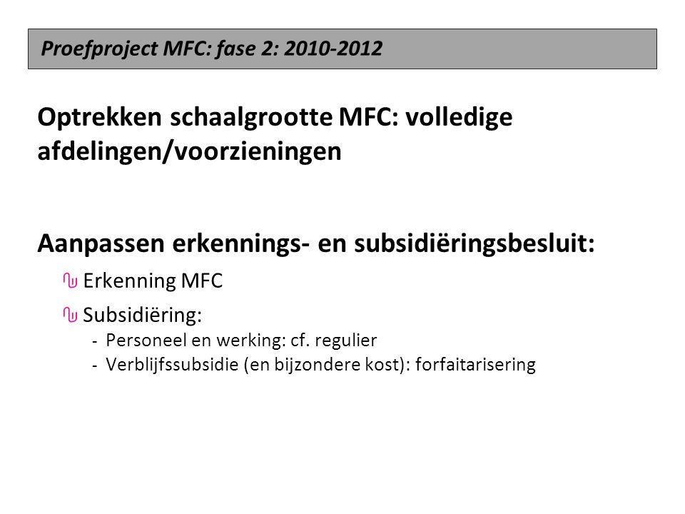 Optrekken schaalgrootte MFC: volledige afdelingen/voorzieningen Aanpassen erkennings- en subsidiëringsbesluit: Erkenning MFC Subsidiëring: - Personeel en werking: cf.