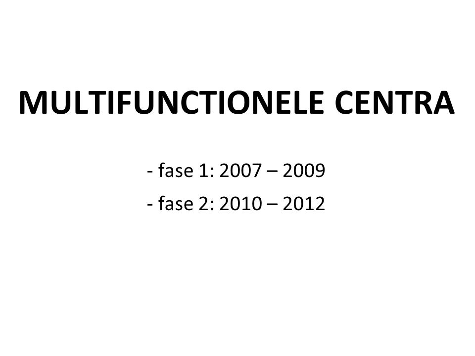Vaststelling: huidige organisatie en regelgeving belemmeren flexibele naadloze hulpverlening over werkvormen heen Voorstel: multifunctionele centra Doelstelling 3 Globaal Plan Jeugdzorg: Multifunctionele Centra (MFC)