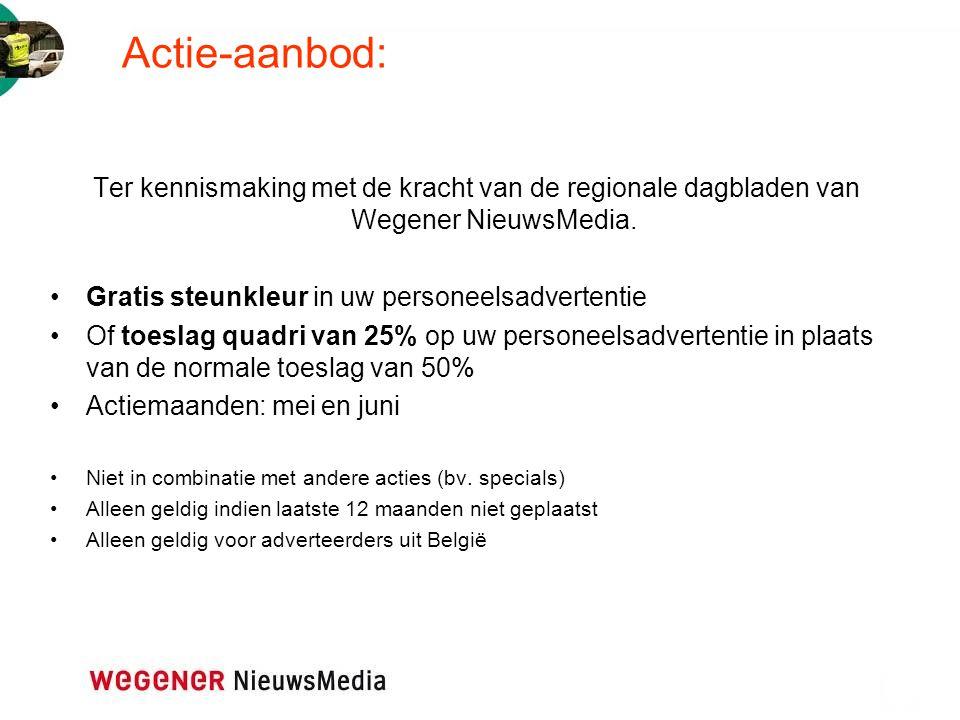 Actie-aanbod: Ter kennismaking met de kracht van de regionale dagbladen van Wegener NieuwsMedia. Gratis steunkleur in uw personeelsadvertentie Of toes