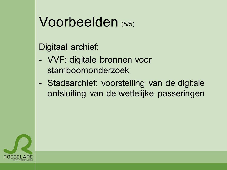 Voorbeelden (5/5) Digitaal archief: -VVF: digitale bronnen voor stamboomonderzoek -Stadsarchief: voorstelling van de digitale ontsluiting van de wettelijke passeringen
