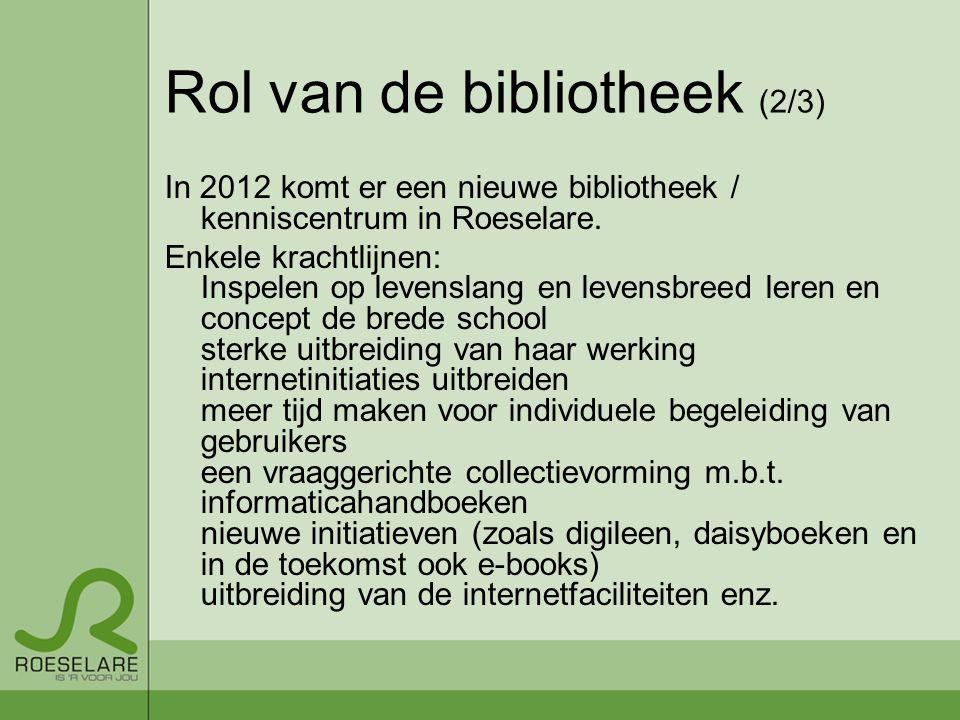 Rol van de bibliotheek (2/3) In 2012 komt er een nieuwe bibliotheek / kenniscentrum in Roeselare.