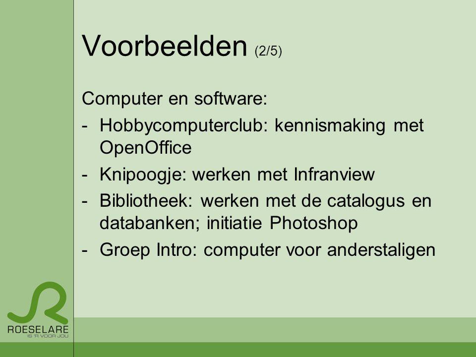Voorbeelden (2/5) Computer en software: -Hobbycomputerclub: kennismaking met OpenOffice -Knipoogje: werken met Infranview -Bibliotheek: werken met de catalogus en databanken; initiatie Photoshop -Groep Intro: computer voor anderstaligen
