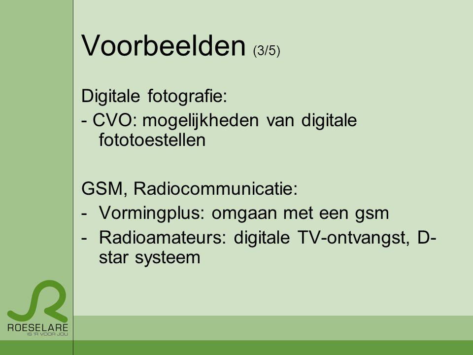 Voorbeelden (3/5) Digitale fotografie: - CVO: mogelijkheden van digitale fototoestellen GSM, Radiocommunicatie: -Vormingplus: omgaan met een gsm -Radioamateurs: digitale TV-ontvangst, D- star systeem