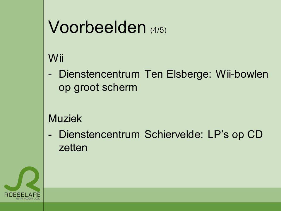 Voorbeelden (4/5) Wii -Dienstencentrum Ten Elsberge: Wii-bowlen op groot scherm Muziek -Dienstencentrum Schiervelde: LP's op CD zetten