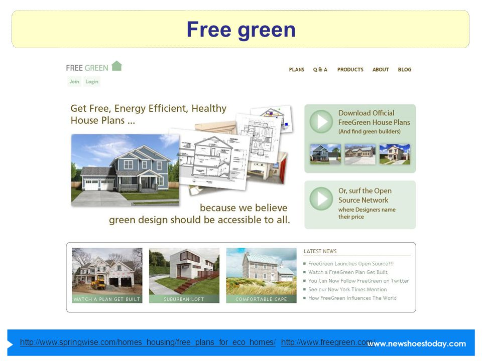 Free green http://www.springwise.com/homes_housing/free_plans_for_eco_homes/http://www.springwise.com/homes_housing/free_plans_for_eco_homes/ http://www.freegreen.com/http://www.freegreen.com/