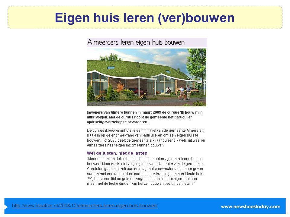 Eigen huis leren (ver)bouwen http://www.idealize.nl/2008/12/almeerders-leren-eigen-huis-bouwen/