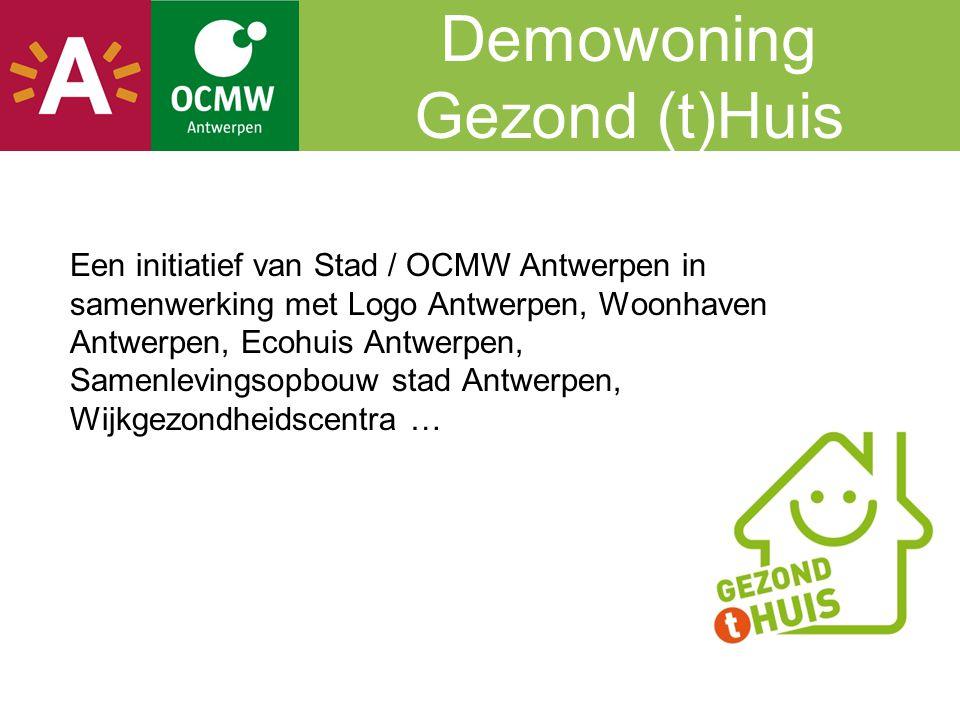 Demowoning Gezond (t)Huis Een initiatief van Stad / OCMW Antwerpen in samenwerking met Logo Antwerpen, Woonhaven Antwerpen, Ecohuis Antwerpen, Samenle