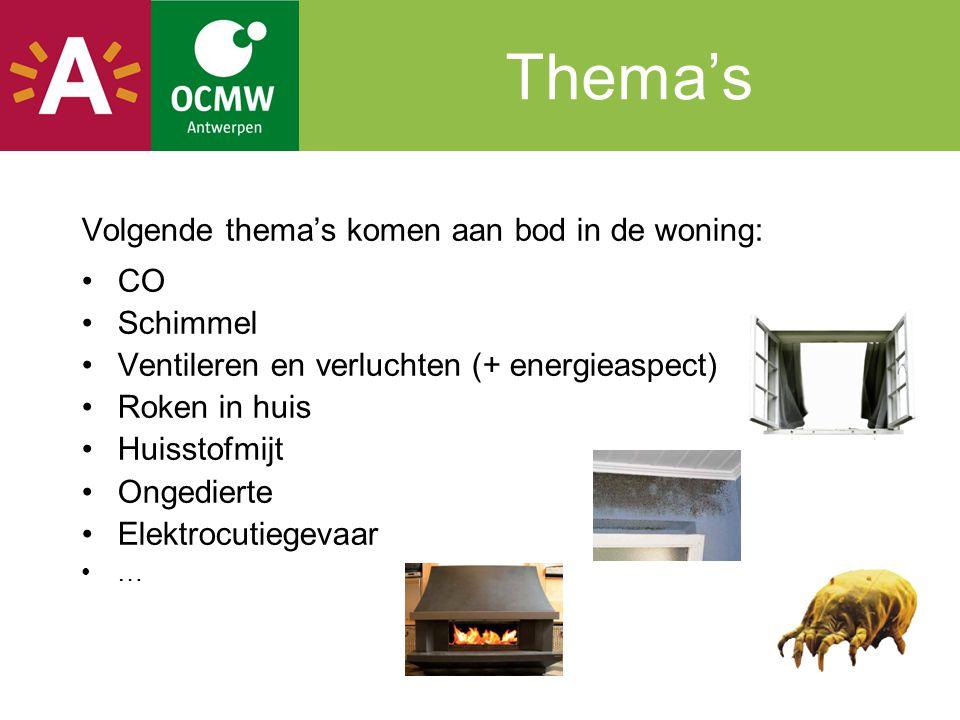 Thema's Volgende thema's komen aan bod in de woning: CO Schimmel Ventileren en verluchten (+ energieaspect) Roken in huis Huisstofmijt Ongedierte Elek