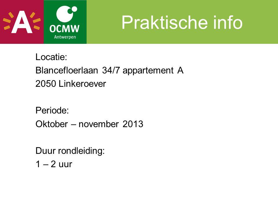 Praktische info Locatie: Blancefloerlaan 34/7 appartement A 2050 Linkeroever Periode: Oktober – november 2013 Duur rondleiding: 1 – 2 uur