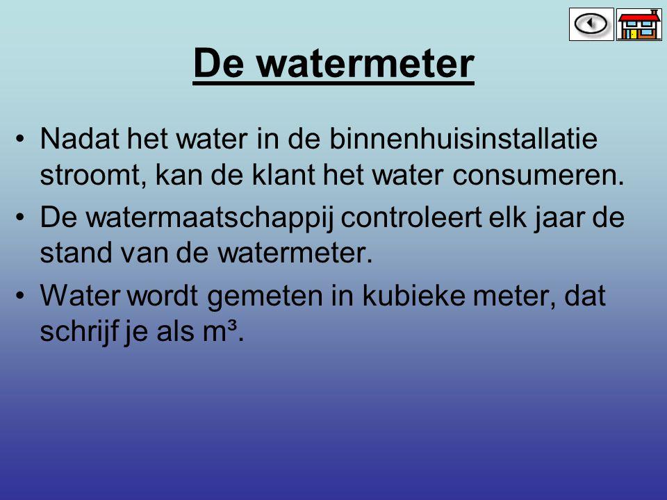 De watermeter Nadat het water in de binnenhuisinstallatie stroomt, kan de klant het water consumeren. De watermaatschappij controleert elk jaar de sta