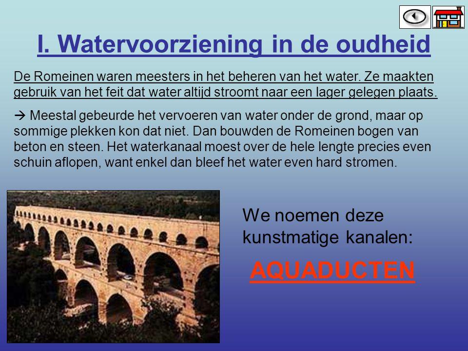 I. Watervoorziening in de oudheid De Romeinen waren meesters in het beheren van het water. Ze maakten gebruik van het feit dat water altijd stroomt na