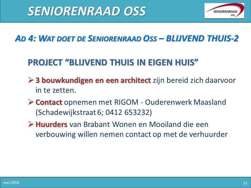 """SENIORENRAAD OSS mei 2014 11 A D 4: W AT DOET DE S ENIORENRAAD O SS – BLIJVEND THUIS-2 PROJECT """"BLIJVEND THUIS IN EIGEN HUIS""""  3 bouwkundigen en een"""