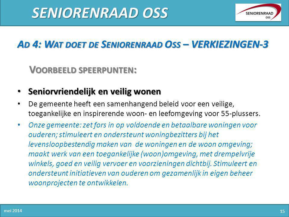 SENIORENRAAD OSS mei 2014 15 A D 4: W AT DOET DE S ENIORENRAAD O SS – VERKIEZINGEN-3 V OORBEELD SPEERPUNTEN : Seniorvriendelijk en veilig wonen Senior
