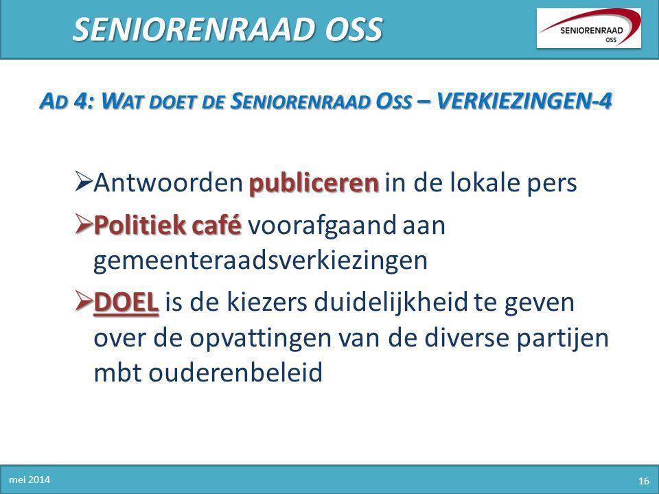 SENIORENRAAD OSS mei 2014 16 A D 4: W AT DOET DE S ENIORENRAAD O SS – VERKIEZINGEN-4 publiceren  Antwoorden publiceren in de lokale pers  Politiek c