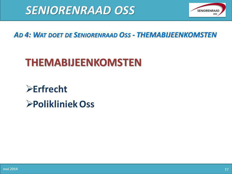 SENIORENRAAD OSS mei 2014 17 A D 4: W AT DOET DE S ENIORENRAAD O SS - THEMABIJEENKOMSTEN THEMABIJEENKOMSTEN  Erfrecht  Polikliniek Oss
