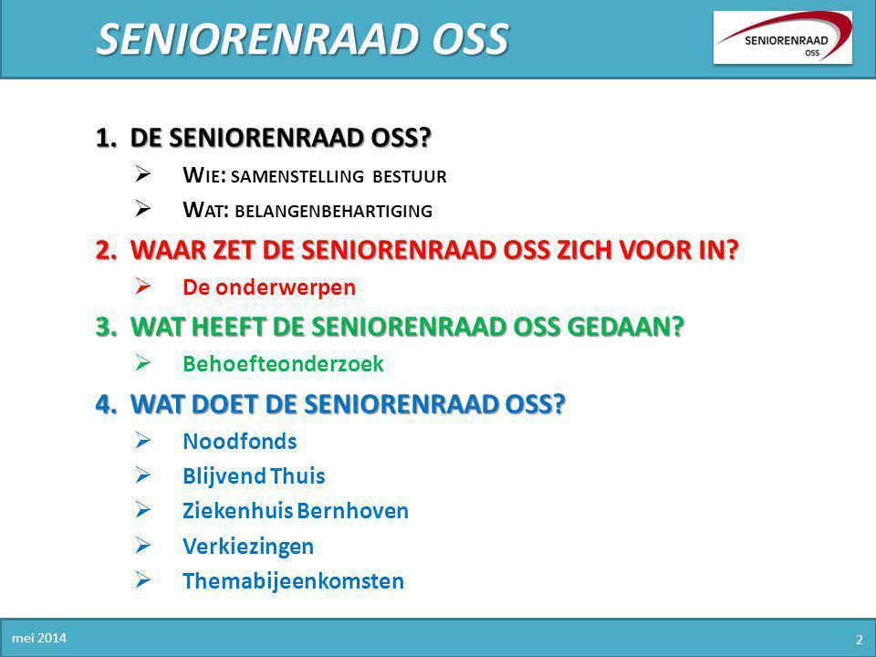 SENIORENRAAD OSS mei 2014 2 1.DE SENIORENRAAD OSS?  W IE : SAMENSTELLING BESTUUR  W AT : BELANGENBEHARTIGING 2.WAAR ZET DE SENIORENRAAD OSS ZICH VOO