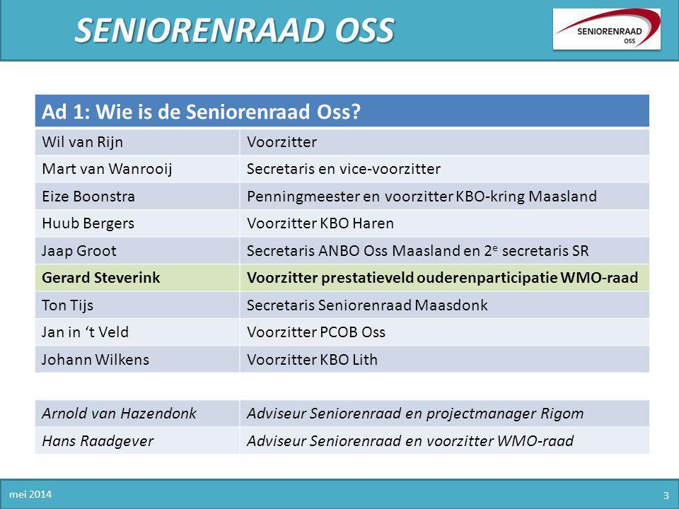 SENIORENRAAD OSS mei 2014 3 Ad 1: Wie is de Seniorenraad Oss? Wil van RijnVoorzitter Mart van WanrooijSecretaris en vice-voorzitter Eize BoonstraPenni