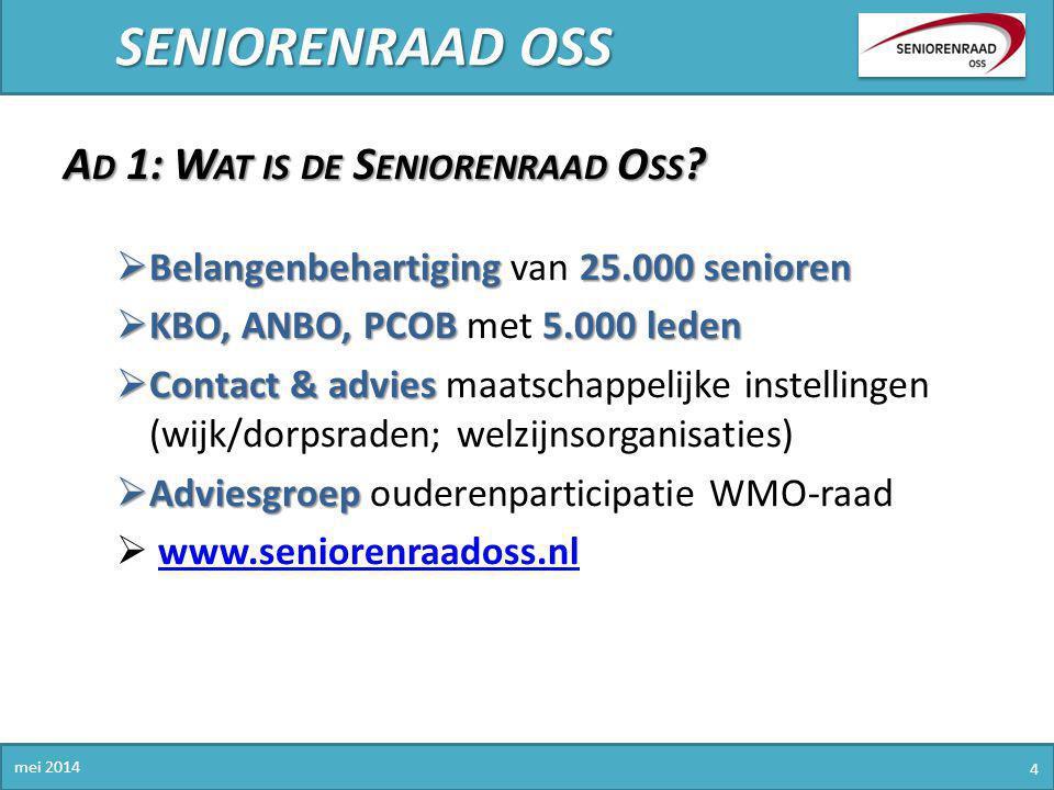 SENIORENRAAD OSS mei 2014 4 A D 1: W AT IS DE S ENIORENRAAD O SS ?  Belangenbehartiging25.000 senioren  Belangenbehartiging van 25.000 senioren  KB