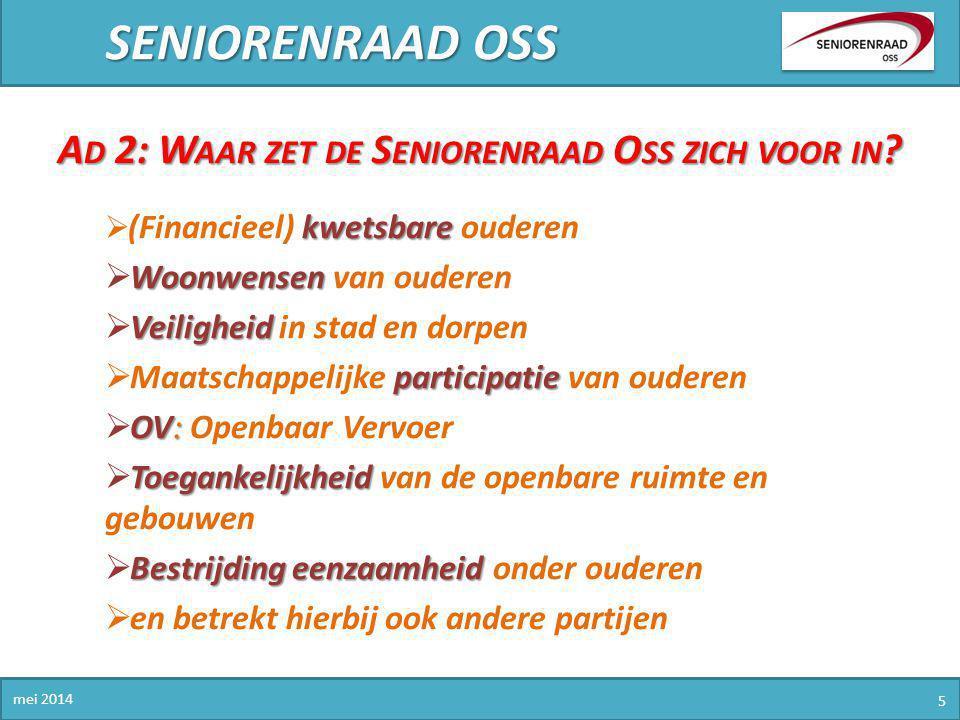 SENIORENRAAD OSS mei 2014 5 A D 2: W AAR ZET DE S ENIORENRAAD O SS ZICH VOOR IN ? kwetsbare  (Financieel) kwetsbare ouderen Woonwensen  Woonwensen v
