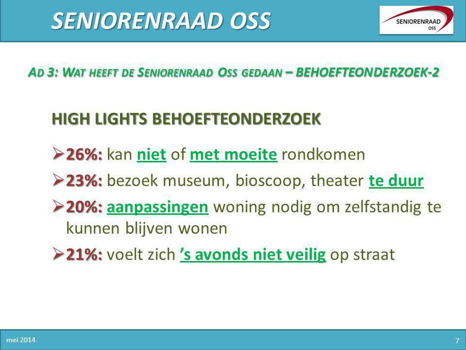 SENIORENRAAD OSS mei 2014 7 A D 3: W AT HEEFT DE S ENIORENRAAD O SS GEDAAN – BEHOEFTEONDERZOEK-2 HIGH LIGHTS BEHOEFTEONDERZOEK  26%:  26%: kan niet