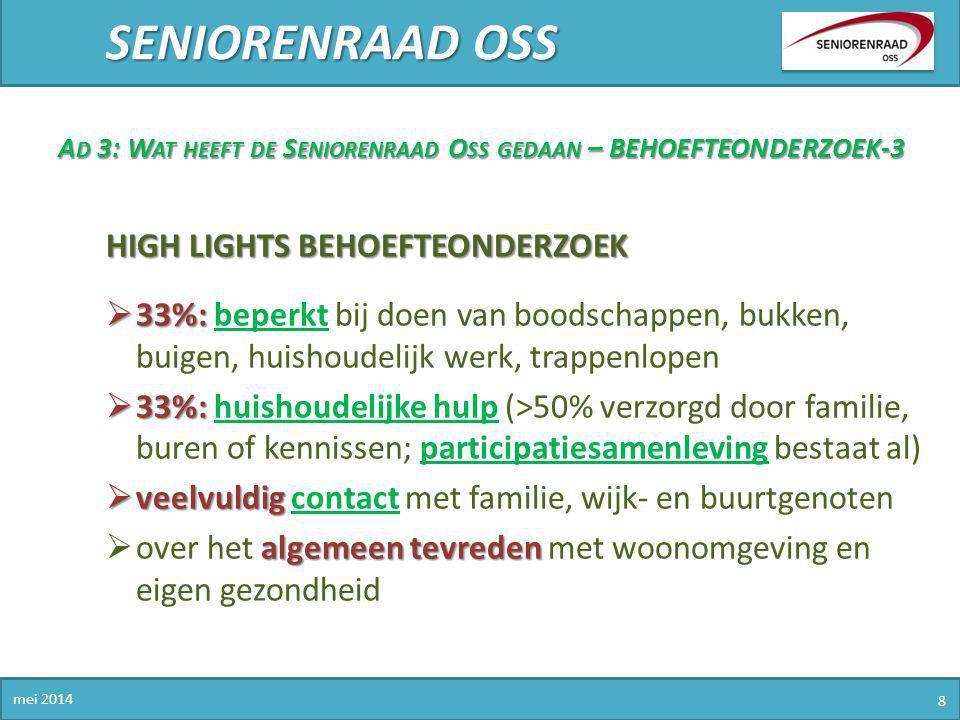 SENIORENRAAD OSS mei 2014 8 A D 3: W AT HEEFT DE S ENIORENRAAD O SS GEDAAN – BEHOEFTEONDERZOEK-3 HIGH LIGHTS BEHOEFTEONDERZOEK  33%:  33%: beperkt b