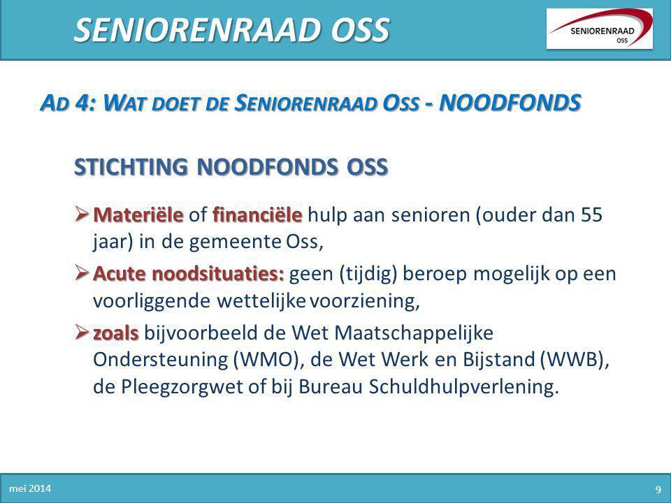 SENIORENRAAD OSS mei 2014 9 A D 4: W AT DOET DE S ENIORENRAAD O SS - NOODFONDS STICHTING NOODFONDS OSS  Materiële financiële  Materiële of financiël