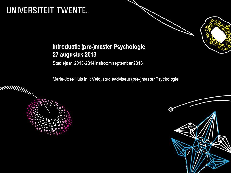 7-7-2014Presentatietitel: aanpassen via Beeld, Koptekst en voettekst 1 Introductie (pre-)master Psychologie 27 augustus 2013 Studiejaar 2013-2014 instroom september 2013 Marie-Jose Huis in 't Veld, studieadviseur (pre-)master Psychologie