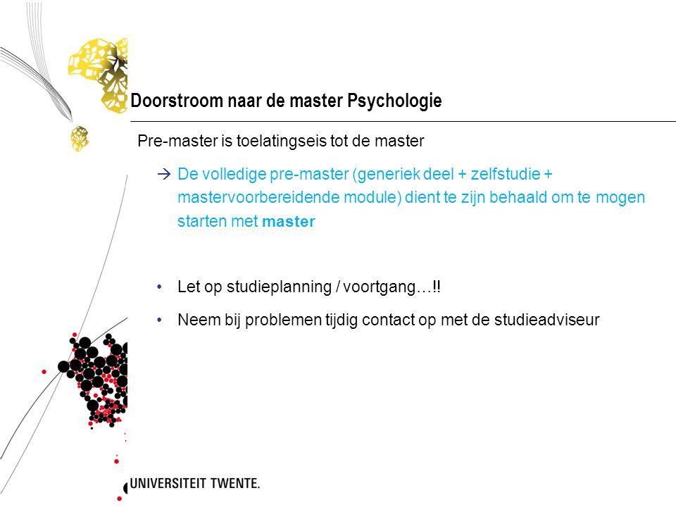 Doorstroom naar de master Psychologie Pre-master is toelatingseis tot de master  De volledige pre-master (generiek deel + zelfstudie + mastervoorbereidende module) dient te zijn behaald om te mogen starten met master Let op studieplanning / voortgang…!.