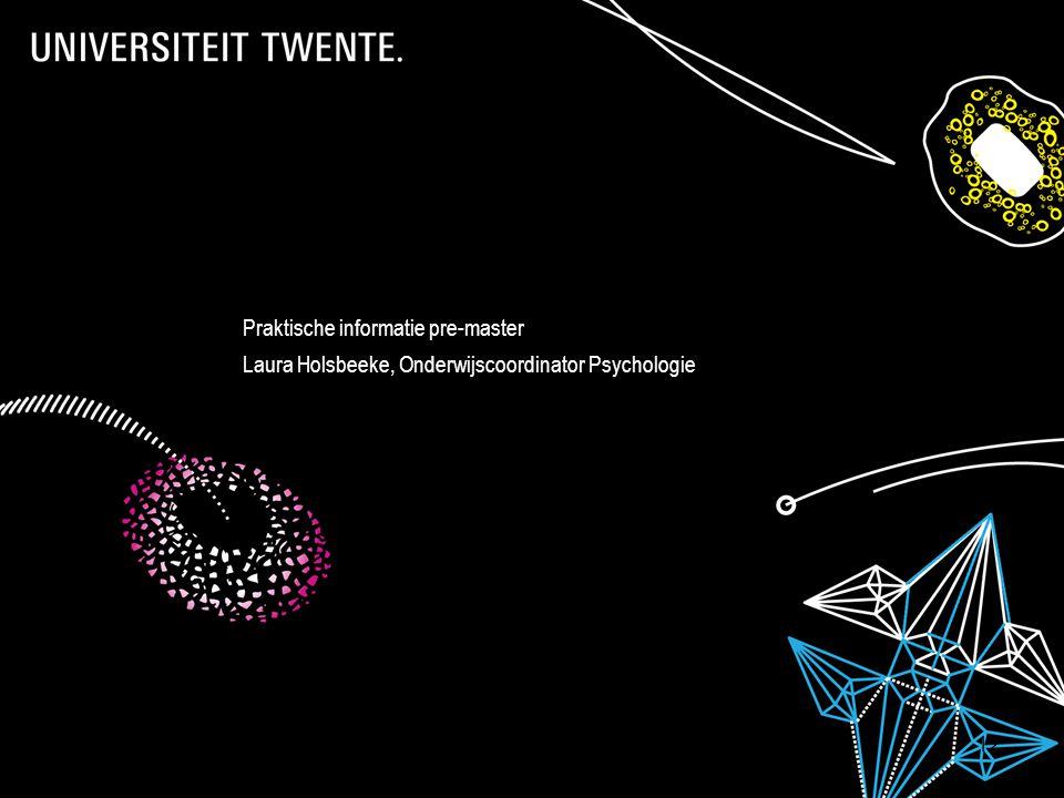 7-7-2014Presentatietitel: aanpassen via Beeld, Koptekst en voettekst 12 Praktische informatie pre-master Laura Holsbeeke, Onderwijscoordinator Psychologie