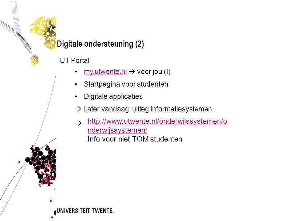 Digitale ondersteuning (2) UT Portal my.utwente.nl  voor jou (!)my.utwente.nl Startpagina voor studenten Digitale applicaties  Later vandaag: uitleg informatiesystemen  http://www.utwente.nl/onderwijssystemen/o nderwijssystemen/ Info voor niet TOM studenten